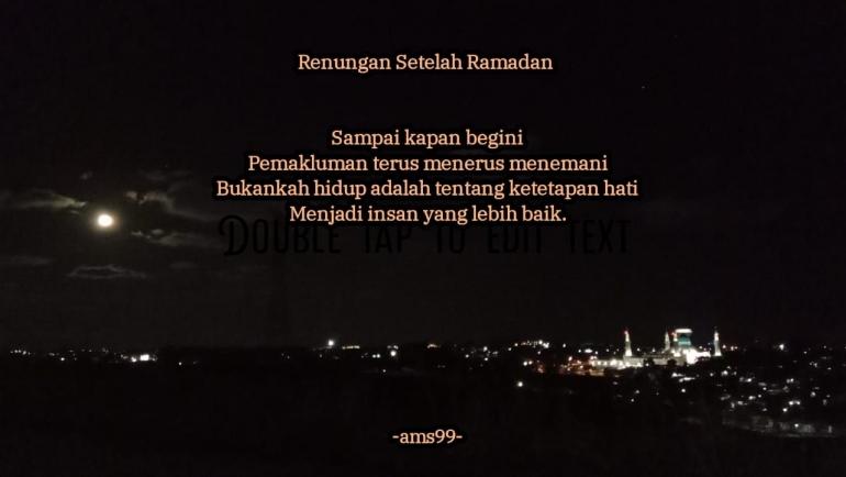 Renungan setelah ramadan (Dokpri @AMS99)