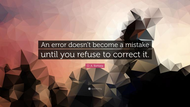 https://quotefancy.com/quote/76714/O-A-Battista-An-error-doesn-t-become-a-mistake-until-you-refuse-to-correct-it