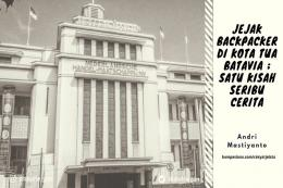 Deskripsi : Jejak Backpacker di Kota Tua Batavia ; Satu Kisah Seribu Cerita I Sumber Foto : dokpri