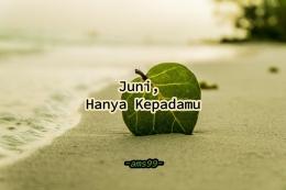 Puisi Juni, Hanya Kepadamu (Dokpri @ams99_By. Text On Photo)