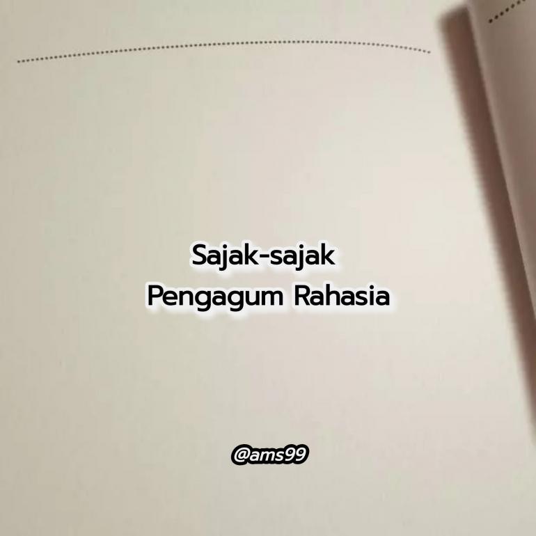 Puisi Sajak-sajak Pengagum Rahasia (Dokpri @ams99_By. Text On Photo)