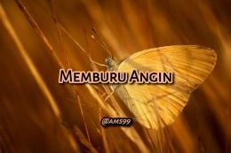 Puisi Memburu Angin (Dokpri @ams99_By. Text On Photo)