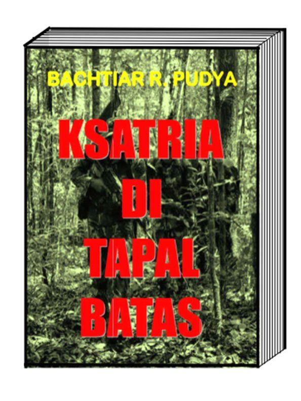 Ksatria Di Tapal Batas, #bachtiarpudya