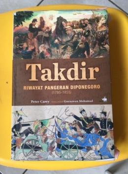 Buku Peter Carey, sejarahwan Universitas Oxford, Inggris, berjudul Takdir Riwayat Pangeran Diponegoro 1785 - 1855 yang diterbitkan Penerbit Kompas, cetakan pertama 2015 (dokpri)