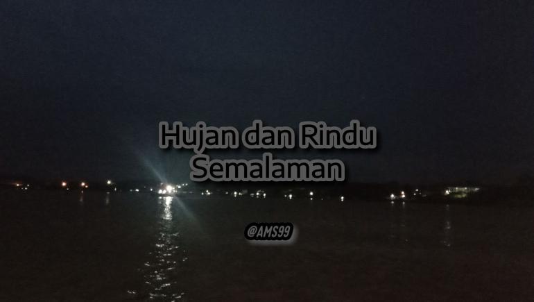 Puisi Hujan dan Rindu Semalaman (Dokpri @ams99-By Text On Photo)