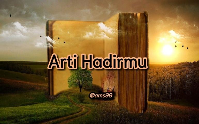 Puisi Arti Hadirmu (Dokpri @ams99-By. Text On Photo)
