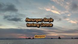 Puisi Renungan Senja tentang Corona (Dokpri @ams99-By.Text On Photo)