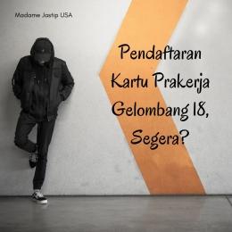 Ilustrasi: Menunggu Pembukaan Pendaftaran Kartu Prakerja Gelombang 18 - Created by: Madame Jastip USA