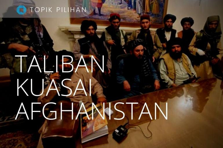 Ilustrasi Taliban di Puncak Kekuasaan Afganistan (Diolah Kompasiana dari sumber ilustrasi: AP PHOTO/ZABI KARIMI via Kompas.com)