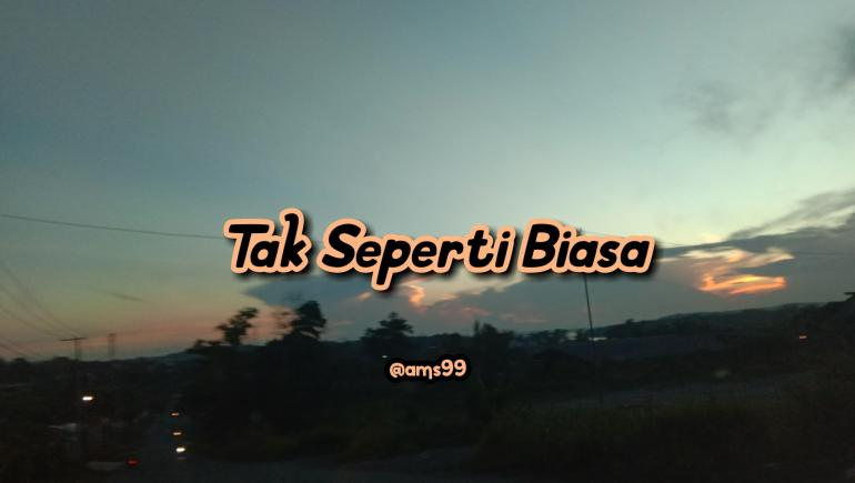 Puisi Tak Seperti Biasa / Dokpri @ams99 By Text On Photo