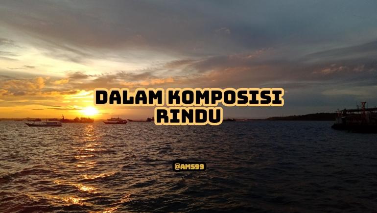 Puisi Dalam Komposisi Rindu/ Dokpri @ams99 By Text On Photo