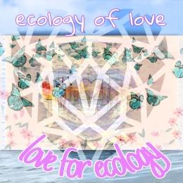 Ecology and Love (dokpri, MYT)