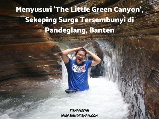 "Menyusuri ""The Little Green Canyon"", Sekeping Surga Tersembunyi di Pandeglang, Banten"