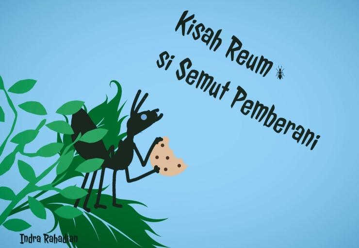 Ilustrasi Dongeng anak/ Reum si Semut Pemberani (Dok. Pribadi)