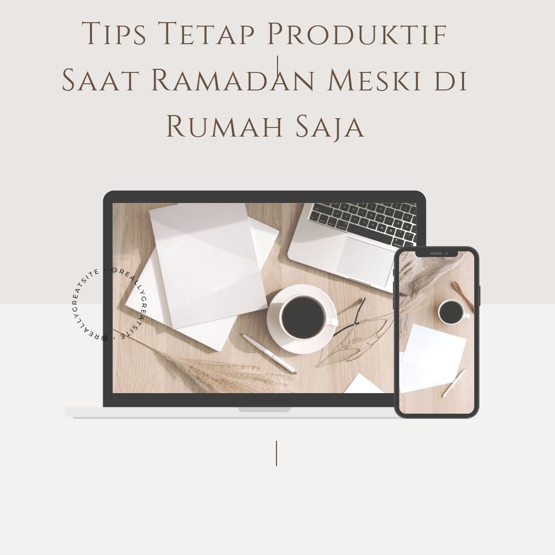 Tips Tetap Produktif Saat Ramadan Meski di Rumah Saja | Olahan Pribadi